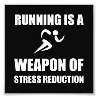 Weapon of Stress Reduction Running Photo Print