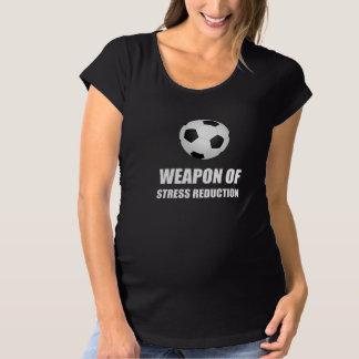 Weapon of Stress Reduction Soccer Maternity T-Shirt