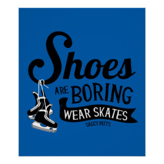 Wear Hockey Skates Shoes Are Boring Poster