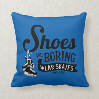 Wear Hockey Skates Shoes Are Boring Throw Pillow