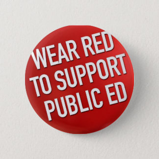 Wear red to support public Ed 2 Inch Round Button