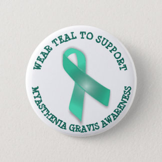 Wear Teal to Support Myasthenia Gravis Awareness 2 Inch Round Button