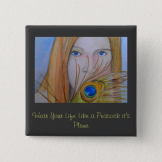 Wear Your Life Like a Peacock It's Plume 2 Inch Square Button