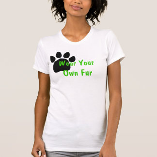 Wear Your Own Fur T-Shirt