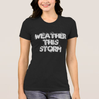 Weather THIS Storm Tee