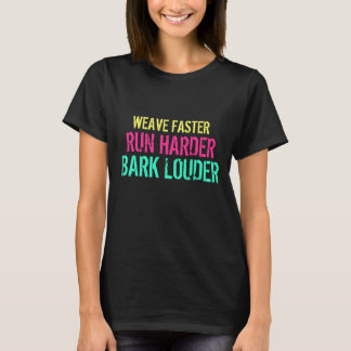 Weave Faster. Run Harder. Bark Louder. T-Shirt