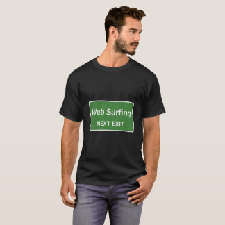 Web Surfing Next Exit Sign T-Shirt