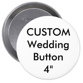 "Wedding Custom Large 4"" Round Button Pin"
