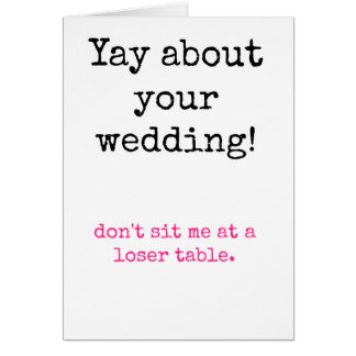 Wedding - Don't sit me at a loser table Card