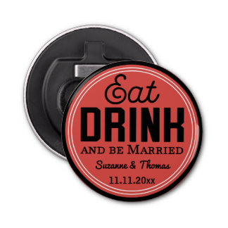 Wedding Favor - Eat, Drink and Be Married Retro Button Bottle Opener