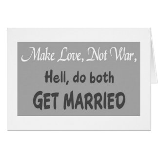 *WEDDING HUMOR*-MAKE LOVE NOT WAR-OR GET MARRIED! CARD