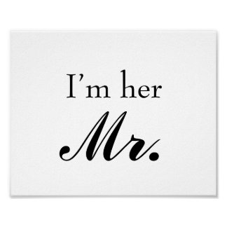 Wedding photo prop sign I m her Mr for the groom Posters
