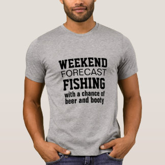 weekend forcast fishing beer bbq  booty summer fun T-Shirt