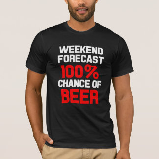Weekend Forecast 100% Chance of Beer funny shirt