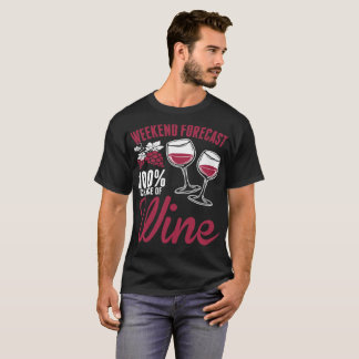 Weekend Forecast 100% Chance Of Wine T-Shirt