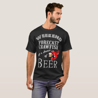 Weekend Forecast Crawfish With Chance Of Beer Tee