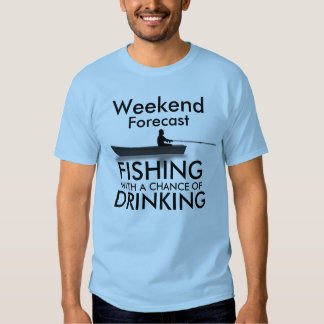 """Weekend forecast: Fishing with a chance of"" Tshirt"