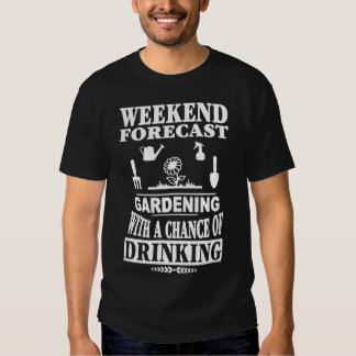 Weekend Forecast Gardening With Chance Of Drinking T-shirts