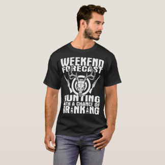 Weekend Forecast Hunting With Chance Of Drinking T-Shirt