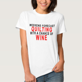 WEEKEND FORECAST QUILTING WITH A CHANCE OF WINE.pn T-shirts