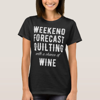 Weekend forecast quilting with a chance of wine T-Shirt