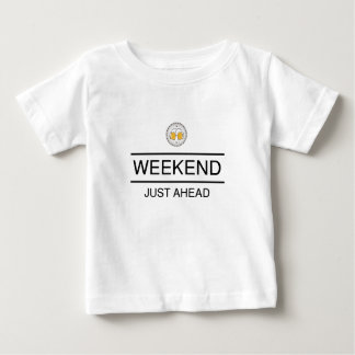 Weekend is Just Ahead Baby T-Shirt