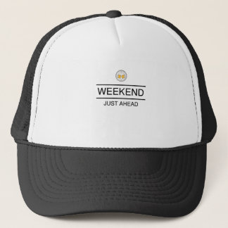 Weekend is Just Ahead Trucker Hat