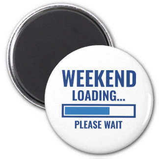 Weekend Loading 2 Inch Round Magnet