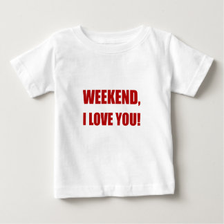 Weekend Love You Baby T-Shirt