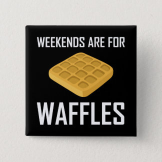 Weekends Are For Waffles 2 Inch Square Button