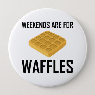 Weekends Are For Waffles 4 Inch Round Button