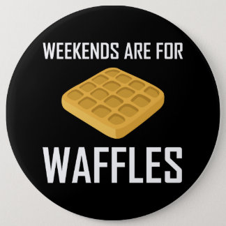 Weekends Are For Waffles 6 Inch Round Button