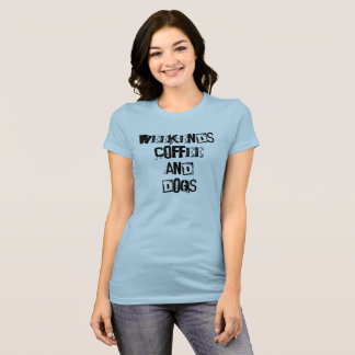 'Weekends, Coffee and Dogs' quality TShirt