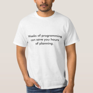 Weeks of Programming Save Hours of Planning T-Shirt