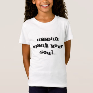WEENA WANT YOUR SOUL... T-Shirt