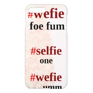 #wefie foe fum iPhone 7 plus case