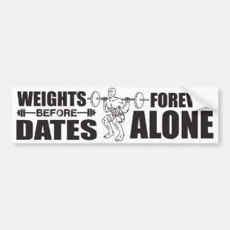 Weights Before Dates - Forever Alone - Meme Bumper Stickers