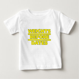 Weights Before Dates Funny Fitness Gift Baby T-Shirt