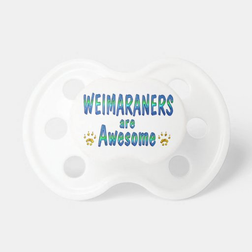 Weimaraners are Awesome Baby Pacifier