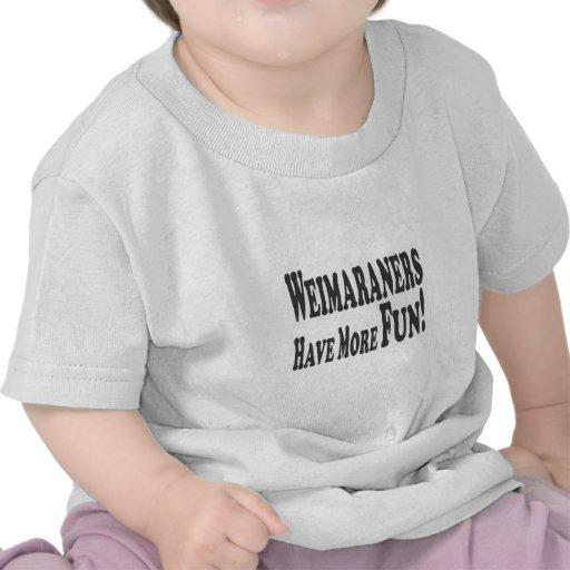 Weimaraners Have More Fun! Tee Shirt