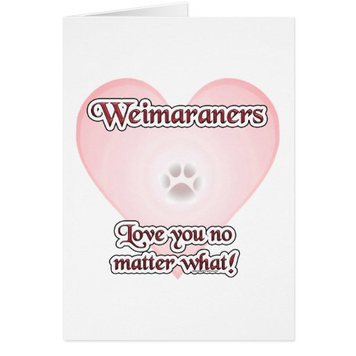 Weimaraners Love You No Matter What Greeting Card