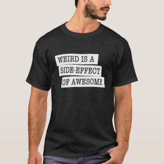 Weird is a side-effect of awesome black T-shirt