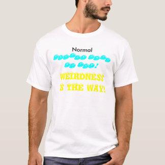 Weirdness is the way T-Shirt