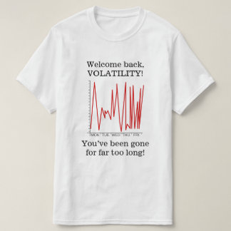 """Welcome back, VOLATILITY!"" T-Shirt"