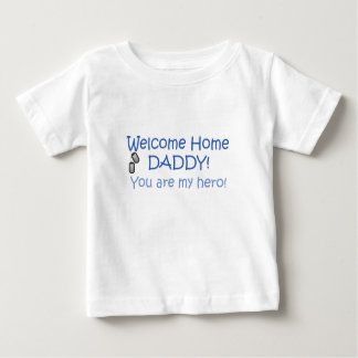 Welcome Home Daddy Baby T-Shirt