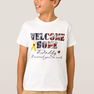 Welcome Home Daddy I missed you T-Shirt