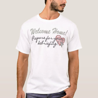 Welcome Home Debriefing T-Shirt