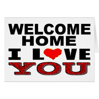 Welcome Home I Love You Card