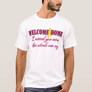 Welcome Home I missed you more than words T-Shirt