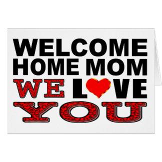 Welcome Home Mom We Love You Card